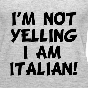 I'm Not Yelling I'm Italian funny shirt - Women's Premium Tank Top