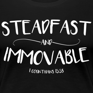 Steadfast and Immovable (1 Corinthians 15:58) Women's T-Shirts - Women's Premium T-Shirt