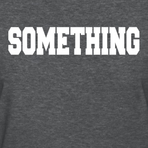 SOMETHING Women's T-Shirts - Women's T-Shirt