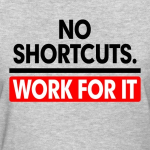 No Shortcuts. Work For It GYM WORKOUT SUCCESS Women's T-Shirts - Women's T-Shirt