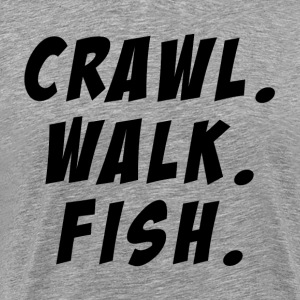 Crawl Walk Fish Fishing Camping Hunting FUNNY T-Shirts - Men's Premium T-Shirt
