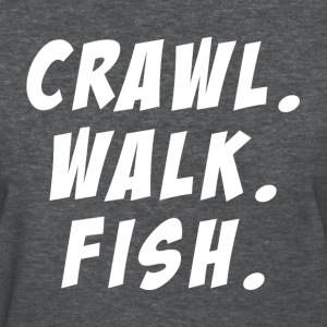 Crawl Walk Fish Fishing Camping Hunting FUNNY Women's T-Shirts - Women's T-Shirt