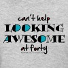 Can't help looking awesome at 40 Women's T-Shirts - Women's T-Shirt
