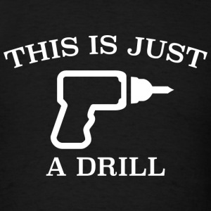 This Is Just A Drill - Men's T-Shirt