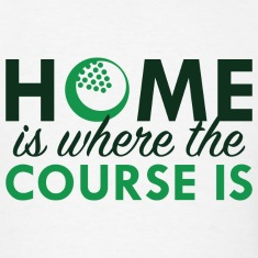 Home Is Where The Course Is