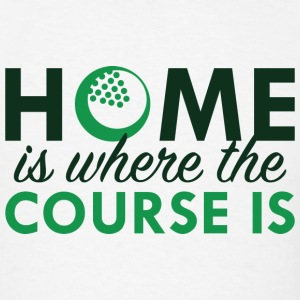 Home Is Where The Course Is - Men's T-Shirt