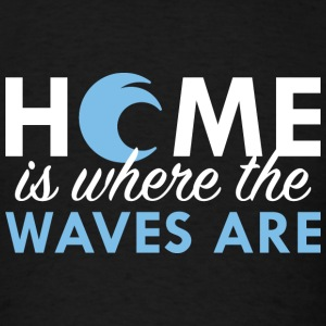 Home Is Where The Waves Are - Men's T-Shirt