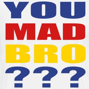 You Mad Bro ??? T-Shirts - Men's Premium T-Shirt