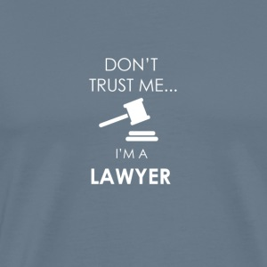Don't Trust A Lawyer - Men's Premium T-Shirt