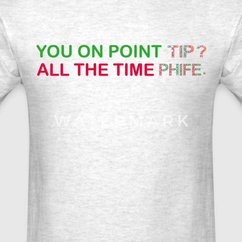 You On Point Tip, All the Time Phife T-Shirts - Men's T-Shirt