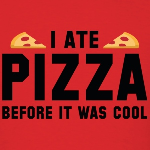 I Ate Pizza Before It Was Cool - Men's T-Shirt
