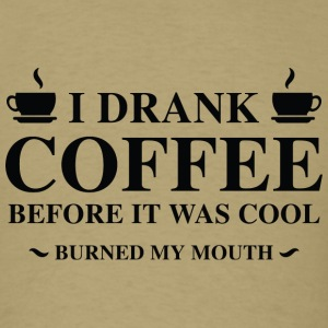 I Drank Coffee - Men's T-Shirt