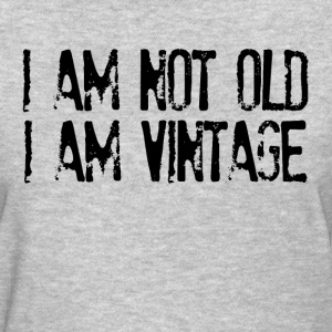 I Am Not Old I Am Vintage Women's T-Shirts - Women's T-Shirt