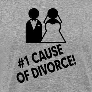 #1 Cause of Divorce FUNNY Marriage  T-Shirts - Men's Premium T-Shirt