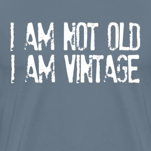 I Am Not Old I Am Vintage T-Shirts - Men's Premium T-Shirt