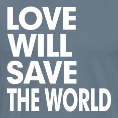 Love Will Save The World T-Shirts