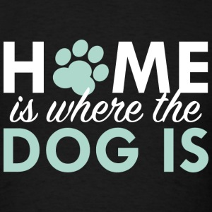 Home Is Where The Dog Is - Men's T-Shirt