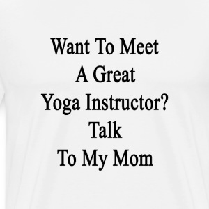 want_to_meet_a_great_yoga_instructor_tal T-Shirts - Men's Premium T-Shirt