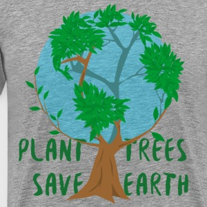 plant trees save earth - Men's Premium T-Shirt