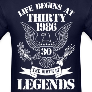Life Begins At Thirty 1986 The Birth Of Legends T-Shirts - Men's T-Shirt
