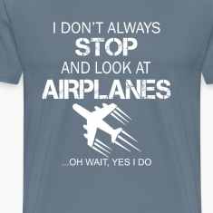 I DON'T ALWAYS STOP AND LOOK AT AIRPLANE