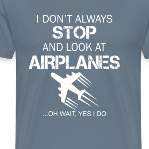 I DON'T ALWAYS STOP AND LOOK AT AIRPLANE - Men's Premium T-Shirt