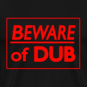 Beware of Dub - Men's Premium T-Shirt