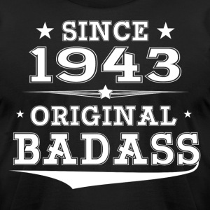 ORIGINAL BADASS SINCE 1943 T-Shirts - Men's T-Shirt by American Apparel