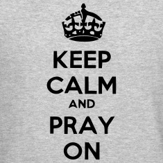 KEEP CALM AN PRAY ON Long Sleeve Shirts