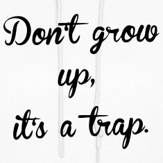 DON'T GROW UP - IT'S A TRAP Hoodies