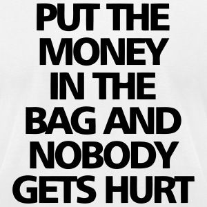 PUT THE MONEY IN THE BAG - AND NOBODY GETS HURT! T-Shirts - Men's T-Shirt by American Apparel