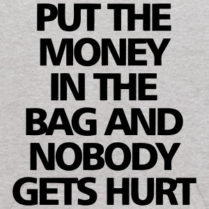 PUT THE MONEY IN THE BAG - AND NOBODY GETS HURT! Sweatshirts - Kids' Hoodie