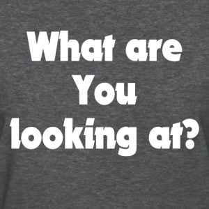What Are You Looking At? Women's T-Shirts - Women's T-Shirt