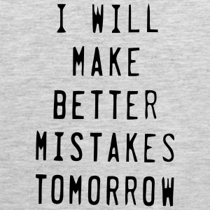 I WILL MAKE BETTER MISTAKES TOMORROW! Sportswear - Men's Premium Tank