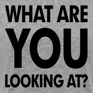 What Are You Looking At? T-Shirts - Men's Premium T-Shirt