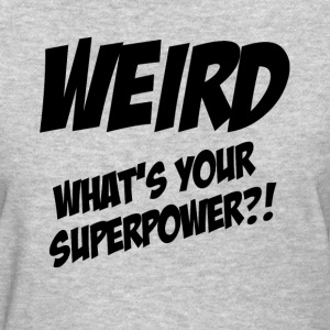 WEIRD, What's Your SuperPower?! Women's T-Shirts - Women's T-Shirt