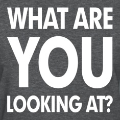 What Are You Looking At? Women's T-Shirts