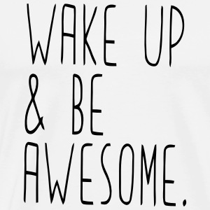 WAKE UP & BE AWESOME T-Shirts - Men's Premium T-Shirt