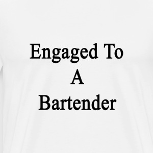 engaged_to_a_bartender T-Shirts - Men's Premium T-Shirt