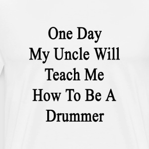 one_day_my_uncle_will_teach_me_how_to_be T-Shirts - Men's Premium T-Shirt