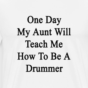 one_day_my_aunt_will_teach_me_how_to_be_ T-Shirts - Men's Premium T-Shirt
