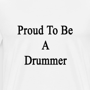 proud_to_be_a_drummer T-Shirts - Men's Premium T-Shirt