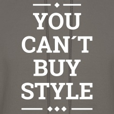 you can´t buy style fashion stylish swag Hoodies