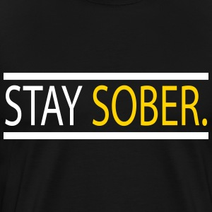Stay Sober. T-Shirts - Men's Premium T-Shirt