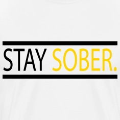 Stay Sober. T-Shirts