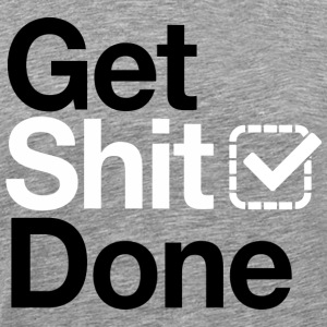 Get shit done T-Shirts - Men's Premium T-Shirt