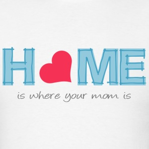 Home is where your mom is T-Shirts - Men's T-Shirt