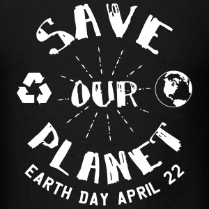 Earth Day Save Our Planet T-Shirts - Men's T-Shirt