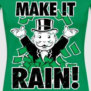 Make it rain - Women's Premium T-Shirt