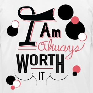 I'm Always Worth It - Men's T-Shirt by American Apparel